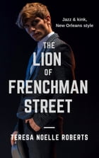 The Lion of Frenchman Street by Teresa Noelle Roberts