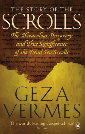 The Story of the Scrolls The miraculous discovery and true significance of the Dead Sea Scrolls
