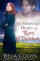 The Haunted Heart of Rory O'Dannon by Delia J. Colvin