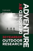 Designed by Adventure: 30 Years of Outdoor Research: 30 Years of Outdoor Research