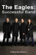 The Eagles: Successful Band by Catherine Braun