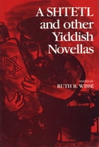 A Shtetl and Other Yiddish Novellas by Ruth Wisse