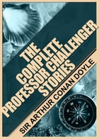 The Complete Professor Challenger Stories: [Special Illustrated Edition] [Free Audio Links] by Sir Arthur Conan Doyle