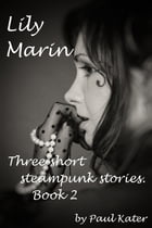 Lily Marin: three short steampunk stories. Book 2. by Paul Kater