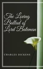 The Loving Ballad of Lord Bateman (Annotated & Illustrated) by Charles Dickens