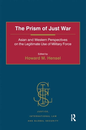 The Prism of Just War Asian and Western Perspectives on the Legitimate Use of Military Force