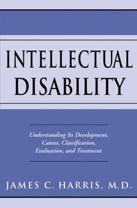 Intellectual Disability: Understanding Its Development, Causes, Classification, Evaluation, and…