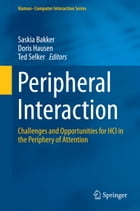 Peripheral Interaction: Challenges and Opportunities for HCI in the Periphery of Attention by Saskia Bakker