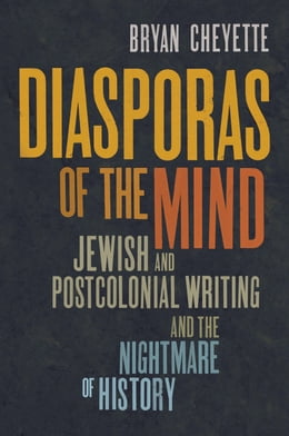 Book Diasporas of the Mind: Jewish and Postcolonial Writing and the Nightmare of History by Bryan Cheyette