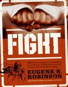 Fight: Everything You Ever Wanted to Know About Ass-Kicking but Were Afraid You'd Get Your Ass Kicked for A by Eugene S. Robinson