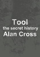 Tool: the secret history by Alan Cross
