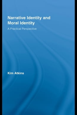 Book Narrative Identity and Moral Identity: A Practical Perspective by Atkins, Kim
