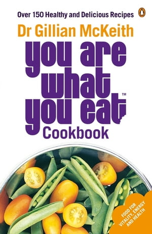You Are What You Eat Cookbook Over 150 Healthy and Delicious Recipes