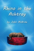 Rhino in the Ashtray: Warning: this book is very silly by John McBride