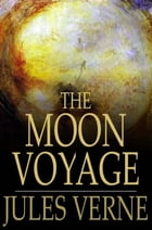 The Moon Voyage: 'From the Earth to the Moon' & 'Round the Moon' by Jules Verne