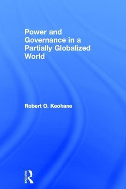 Book Power and Governance in a Partially Globalized World by Keohane, Robert O.