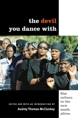 Book The Devil You Dance With: Film Culture in the New South Africa by Audrey McCluskey