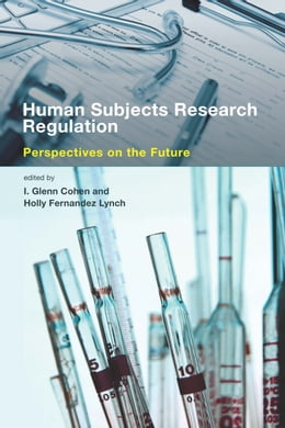 Book Human Subjects Research Regulation: Perspectives on the Future by I. Glenn Cohen