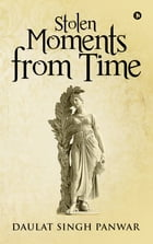 Stolen Moments from Time by Daulat Singh Panwar