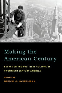Making the American Century: Essays on the Political Culture of Twentieth Century America
