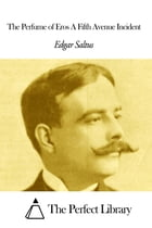 The Perfume of Eros A Fifth Avenue Incident by Edgar Saltus
