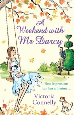 Book A Weekend with Mr Darcy (Austen Addicts) by Victoria Connelly
