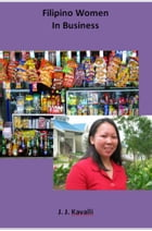Being A Filipino Women & Starting Your Own Business Could Save Your Life (A Women In Business Series) by J.J. kavalli