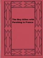 The Boy Allies with Pershing in France by Clair W. Hayes