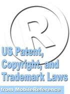 Us Patent, Copyright, And Trademark Laws Study Guide (Mobi Reference) by MobileReference