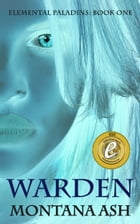 Warden (Book One of the Elemental Paladins series) by Montana Ash
