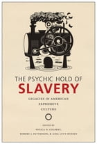 The Psychic Hold of Slavery: Legacies in American Expressive Culture by Soyica Diggs Colbert