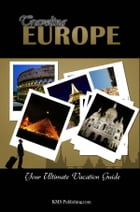 Traveling Europe: Discover All The Europe Travel Destinations You Must Visit While On Your Vacation! by KMS Publishing