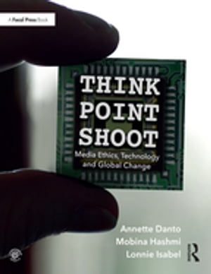 Think/Point/Shoot Media Ethics,  Technology and Global Change