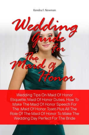 Wedding Guide For The Maid Of Honor Wedding Tips On Maid Of Honor Etiquette,  Maid Of Honor Duties,  How To Make The Maid Of Honor Speech For The Maid O