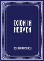 Ixion in Heaven by Benjamin Disraeli