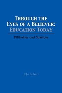Through the Eyes of a Believer: Education Today: Difficulties and Solutions