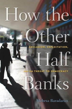 How the Other Half Banks Exclusion,  Exploitation,  and the Threat to Democracy