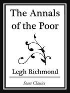 The Annals of the Poor (Start Classic by Legh Richmond