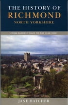 The History of Richmond, North Yorkshire by Jane Hatcher