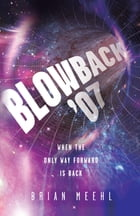 Blowback '07: When the Only Way Forward Is Back by Brian Meehl