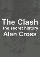 The Clash: the secret history by Alan Cross