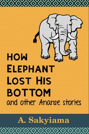 How Elephant Lost His Bottom and Other Ananse Stories African Fireside Classics,  #5