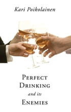 Perfect Drinking and its Enemies by Kari Poikolainen