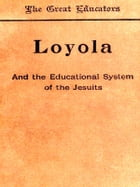 Loyola and the Educational System of the Jesuits by Thomas Hughes