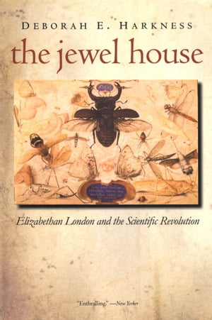 The Jewel House Elizabethan London and the Scientific Revolution