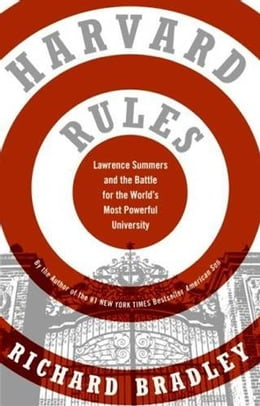 Book Harvard Rules: Lawrence Summers and the Battle for the World's Most Powerful University by Richard Bradley