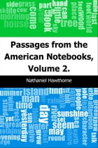 Passages from the American Notebooks, Volume 2. by Nathaniel Hawthorne