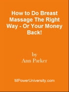 How to Do Breast Massage The Right Way - Or Your Money Back! by Editorial Team Of MPowerUniversity.com