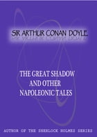 The Great Shadow And Other Napoleonic Tales by Sir Arthur Conan Doyle