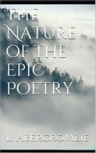 The Nature of the Epic Poetry by Lascelles Abercrombie